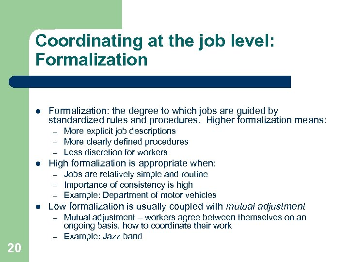 Coordinating at the job level: Formalization l Formalization: the degree to which jobs are