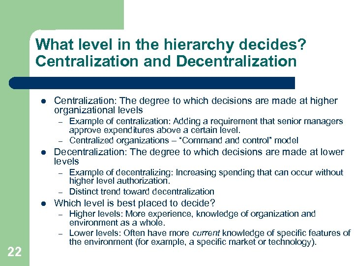 What level in the hierarchy decides? Centralization and Decentralization l Centralization: The degree to