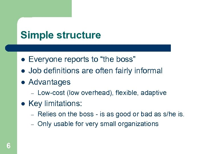 """Simple structure l l l Everyone reports to """"the boss"""" Job definitions are often"""