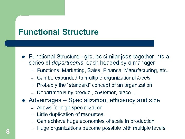 Functional Structure l Functional Structure - groups similar jobs together into a series of