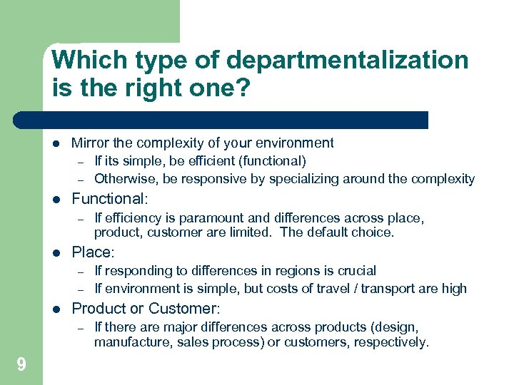 Which type of departmentalization is the right one? l Mirror the complexity of your