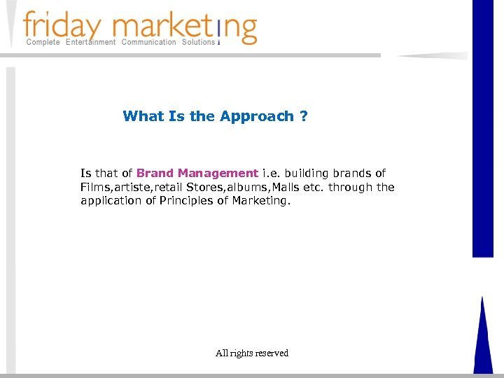 What Is the Approach ? Is that of Brand Management i. e. building brands