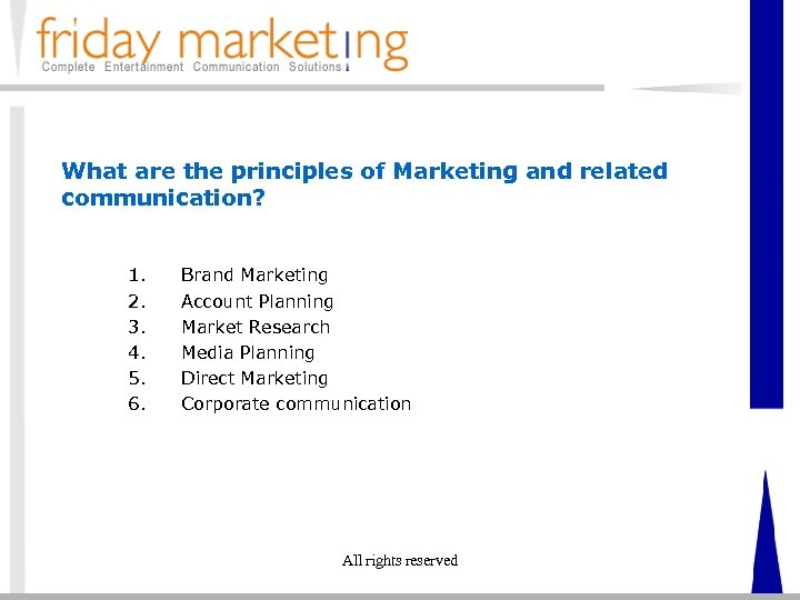 What are the principles of Marketing and related communication? 1. 2. 3. 4. 5.