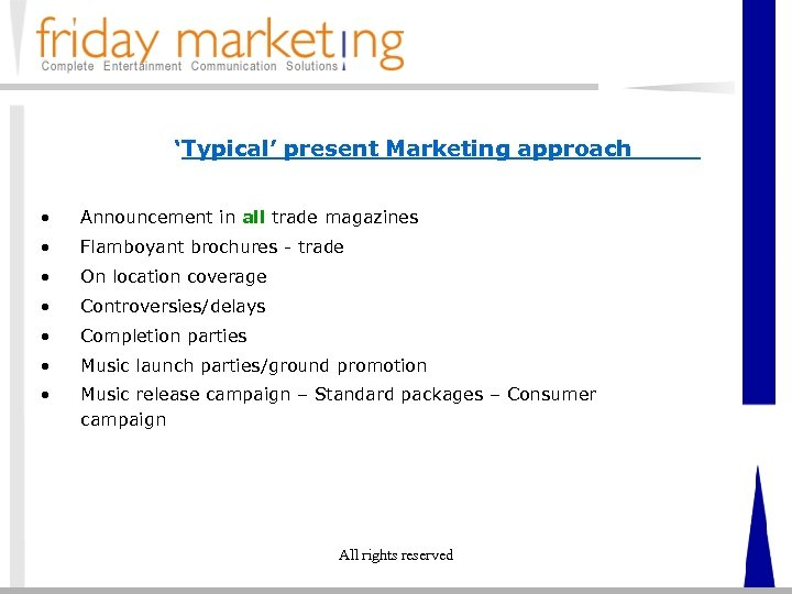 'Typical' present Marketing approach • Announcement in all trade magazines • Flamboyant brochures -