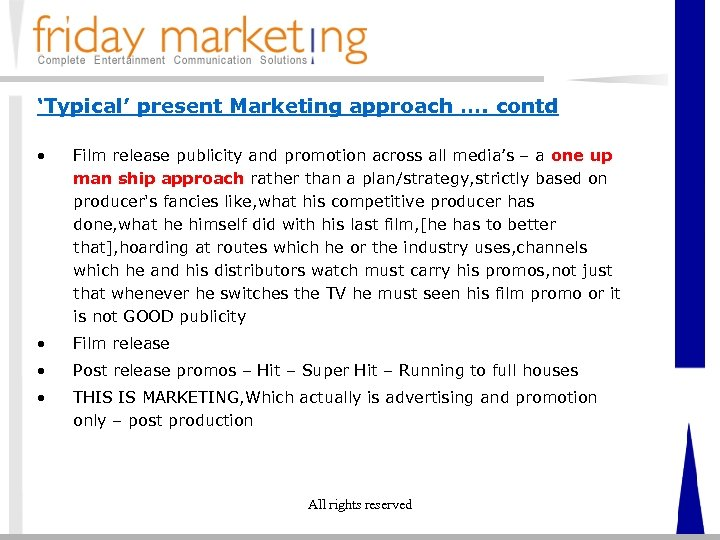 'Typical' present Marketing approach …. contd • Film release publicity and promotion across all