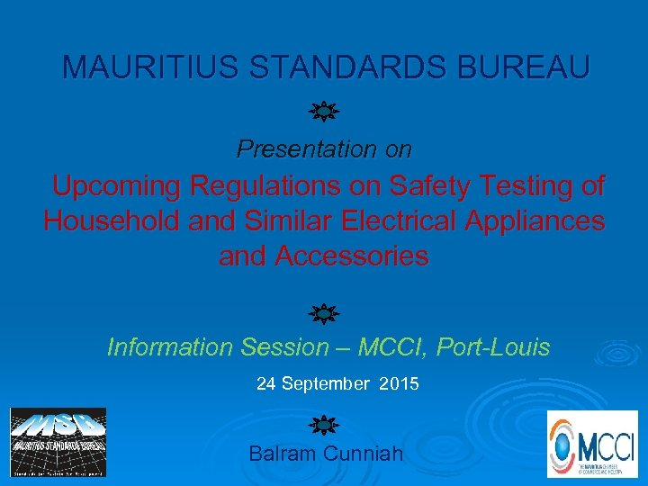 MAURITIUS STANDARDS BUREAU Presentation on Upcoming Regulations on Safety Testing of Household and Similar