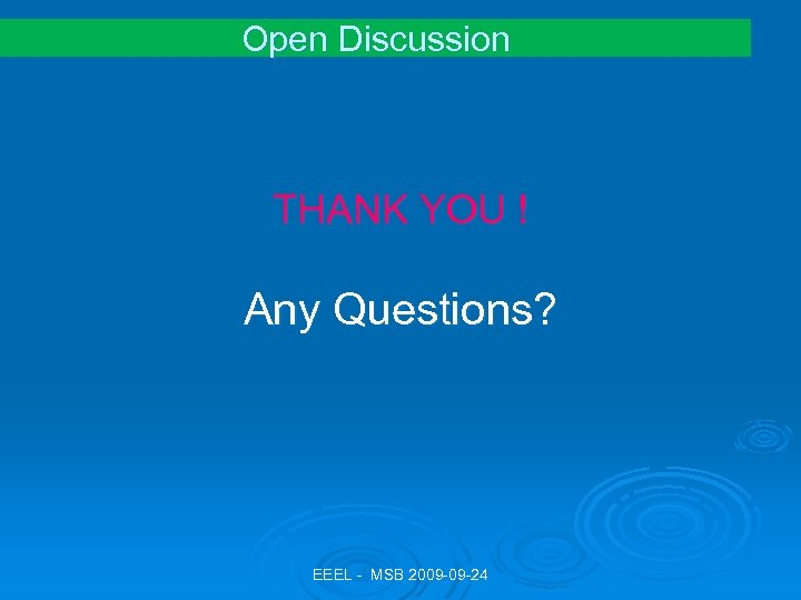 Open Discussion THANK YOU ! Any Questions? EEEL - MSB 2009 -09 -24