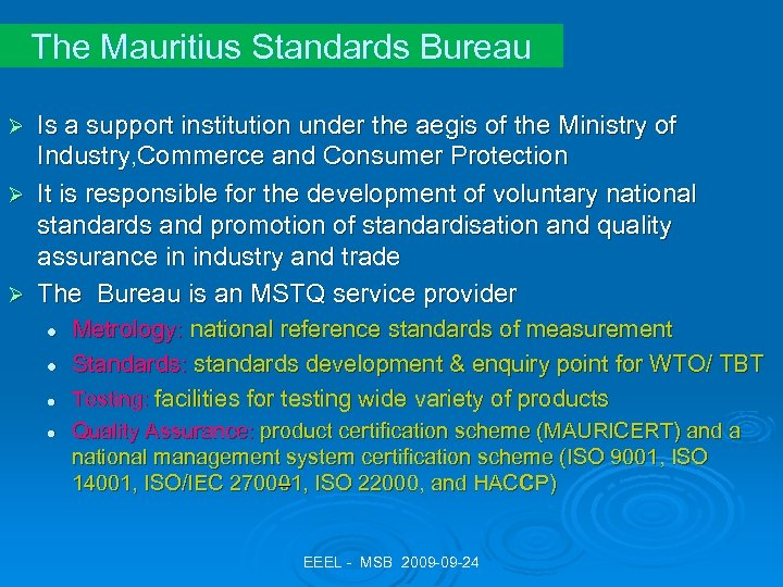 The Mauritius Standards Bureau Is a support institution under the aegis of the Ministry
