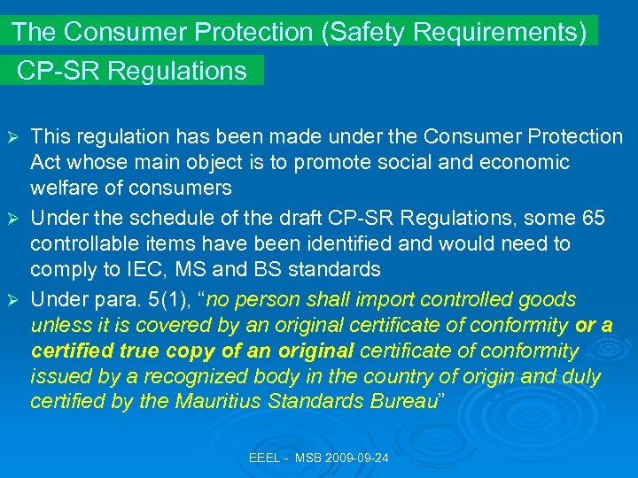 The Consumer Protection (Safety Requirements) CP-SR Regulations This regulation has been made under the
