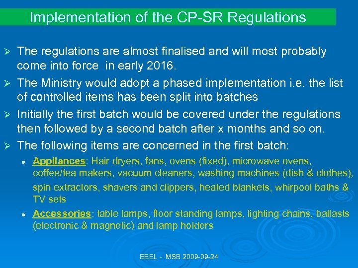 Implementation of the CP-SR Regulations The regulations are almost finalised and will most probably