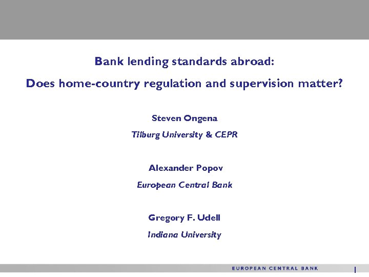 Bank lending standards abroad: Does home-country regulation and supervision matter? Steven Ongena Tilburg University