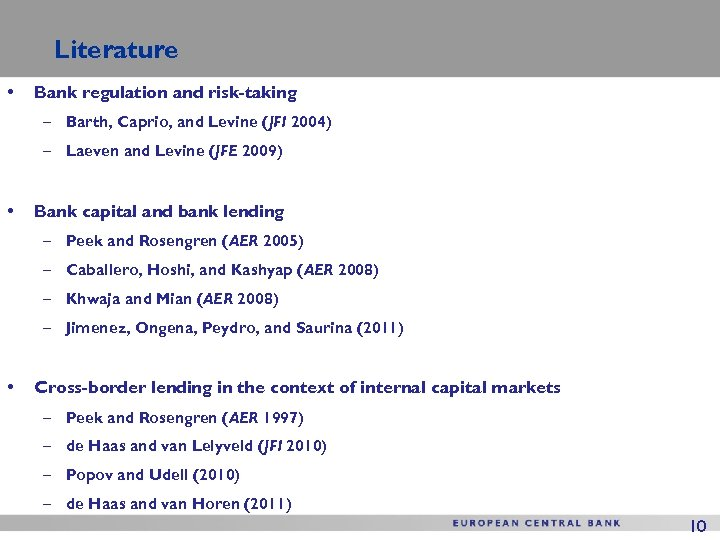 Literature • Bank regulation and risk-taking – Barth, Caprio, and Levine (JFI 2004) –