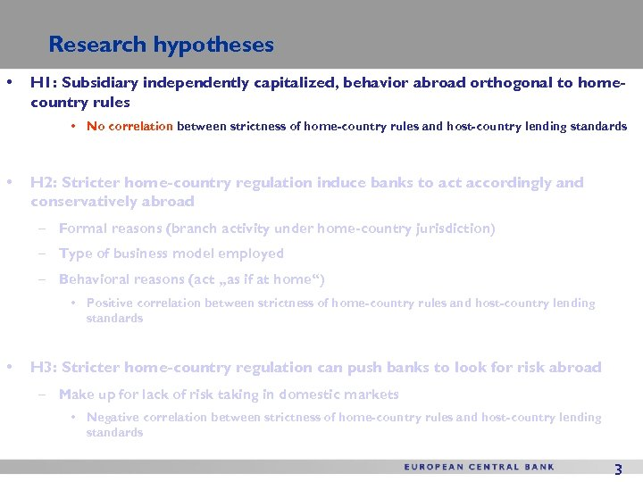 Research hypotheses • H 1: Subsidiary independently capitalized, behavior abroad orthogonal to homecountry rules