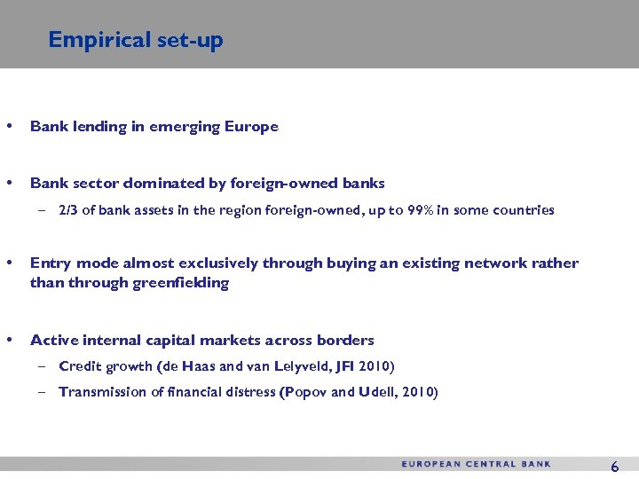 Empirical set-up • Bank lending in emerging Europe • Bank sector dominated by foreign-owned