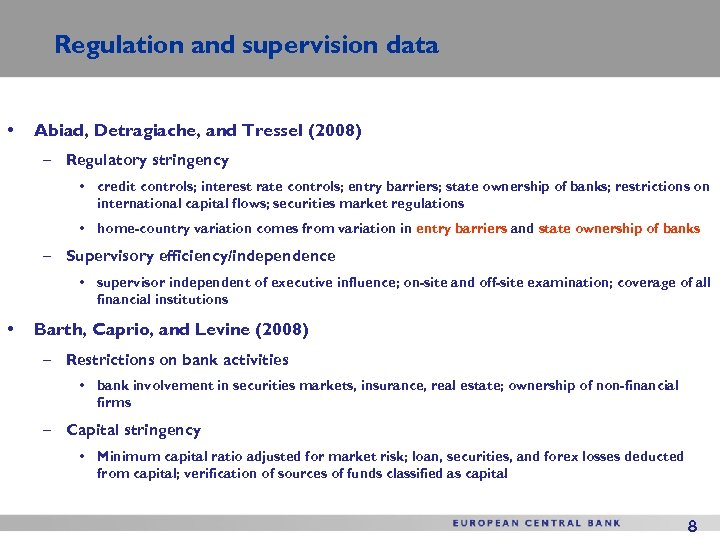 Regulation and supervision data • Abiad, Detragiache, and Tressel (2008) – Regulatory stringency •
