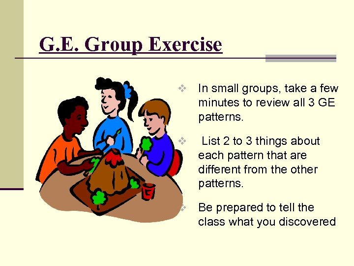 G. E. Group Exercise v In small groups, take a few minutes to review