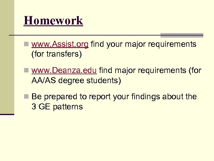 Homework n www. Assist. org find your major requirements (for transfers) n www. Deanza.
