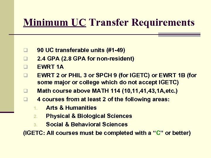 Minimum UC Transfer Requirements 90 UC transferable units (#1 -49) q 2. 4 GPA