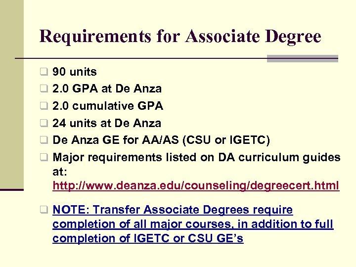 Requirements for Associate Degree q 90 units q 2. 0 GPA at De Anza