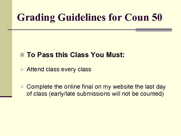 Grading Guidelines for Coun 50 n To Pass this Class You Must: Ø Attend