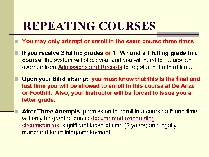 REPEATING COURSES n You may only attempt or enroll in the same course three