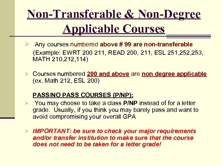Non-Transferable & Non-Degree Applicable Courses Ø Any courses numbered above # 99 are non-transferable