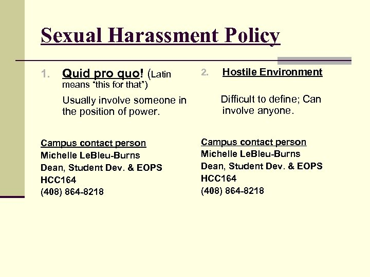 Sexual Harassment Policy Quid pro quo! (Latin 2. Usually involve someone in the position