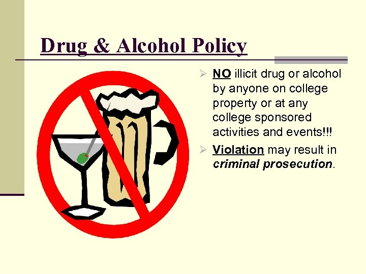 Drug & Alcohol Policy Ø NO illicit drug or alcohol by anyone on college