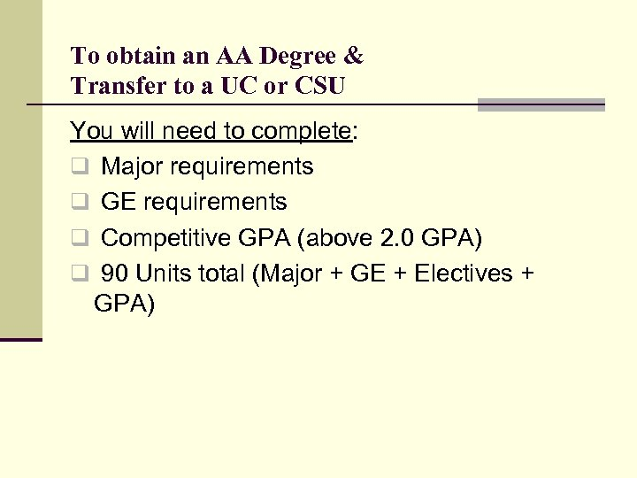 To obtain an AA Degree & Transfer to a UC or CSU You will