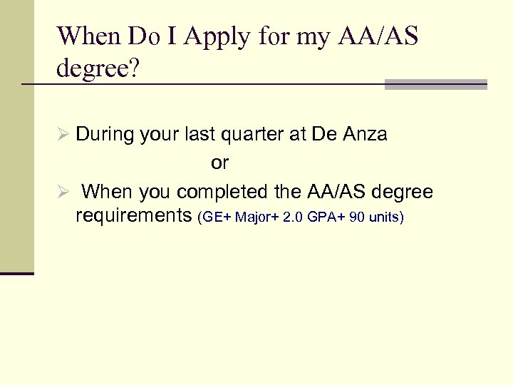 When Do I Apply for my AA/AS degree? Ø During your last quarter at