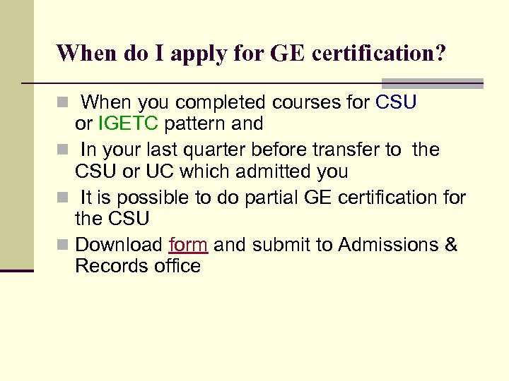 When do I apply for GE certification? n When you completed courses for CSU