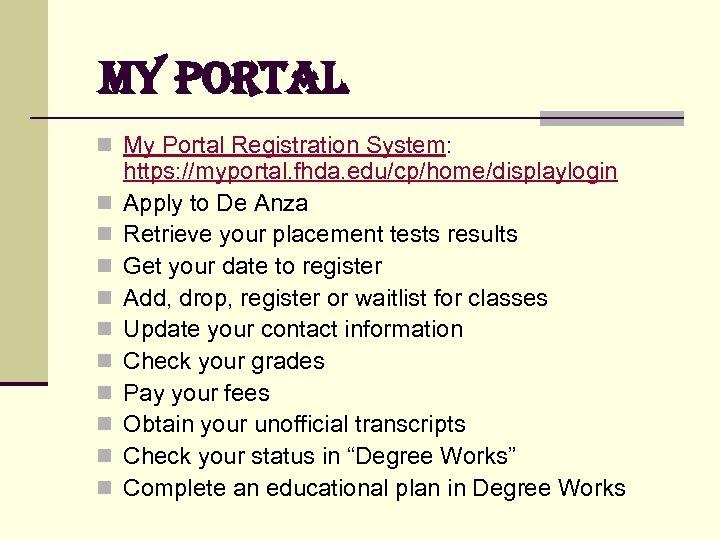 My PORTAL n My Portal Registration System: n n n n n https: //myportal.