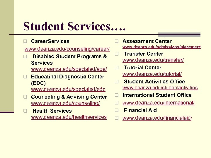 Student Services…. q Career. Services www. deanza. edu/counseling/career/ q Disabled Student Programs & Services