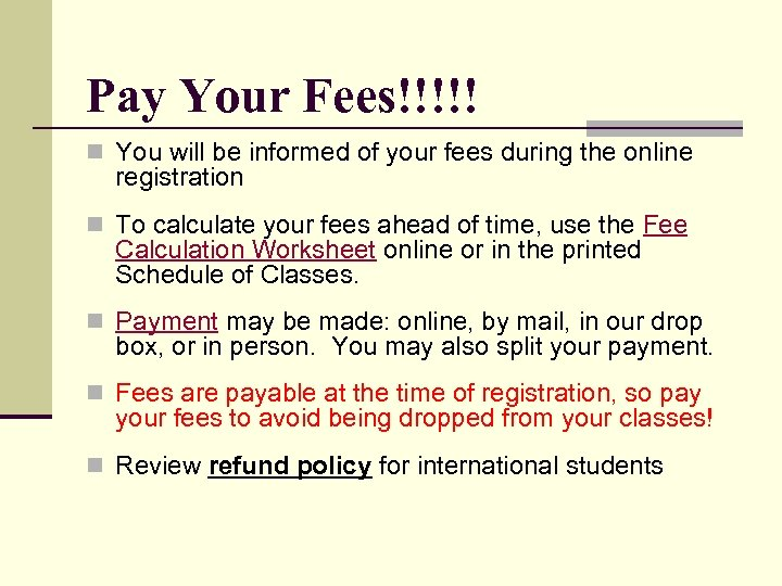 Pay Your Fees!!!!! n You will be informed of your fees during the online