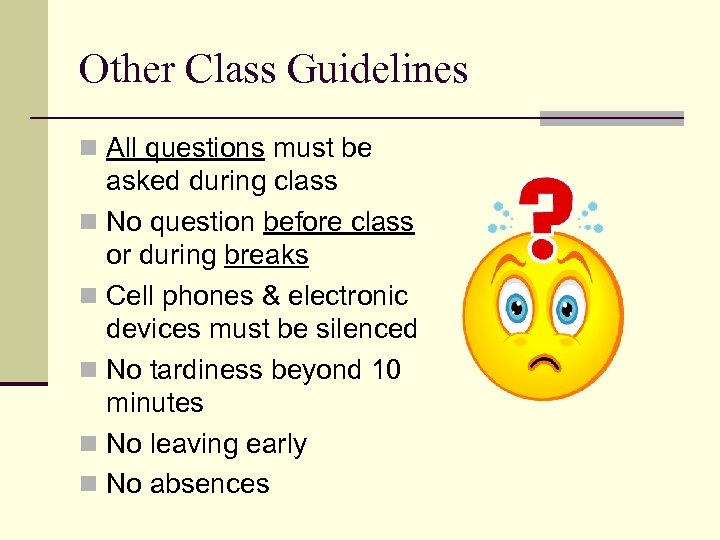 Other Class Guidelines n All questions must be asked during class n No question