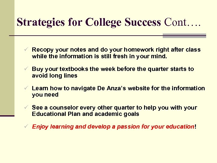 Strategies for College Success Cont…. ü Recopy your notes and do your homework right
