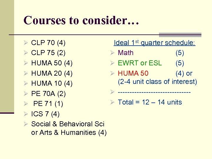 Courses to consider… Ø CLP 70 (4) Ø CLP 75 (2) Ø HUMA 50