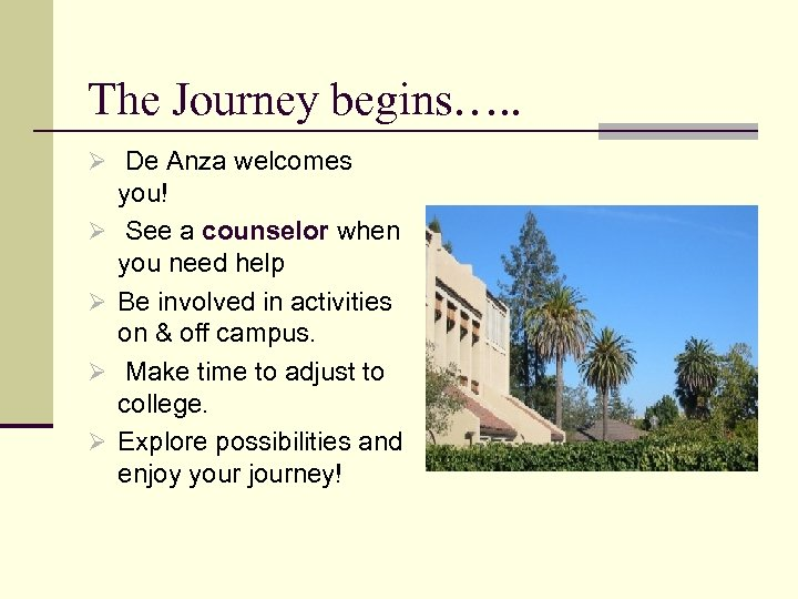 The Journey begins…. . Ø De Anza welcomes Ø Ø you! See a counselor