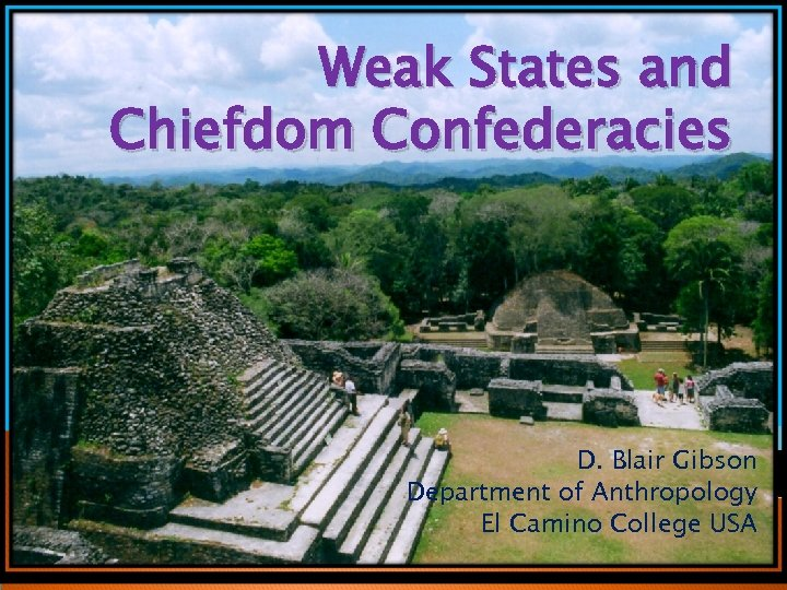 Weak States and Chiefdom Confederacies D. Blair Gibson Department of Anthropology El Camino College