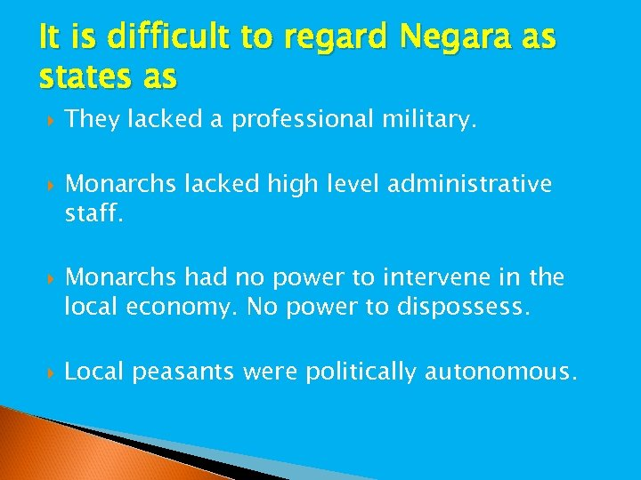 It is difficult to regard Negara as states as They lacked a professional military.