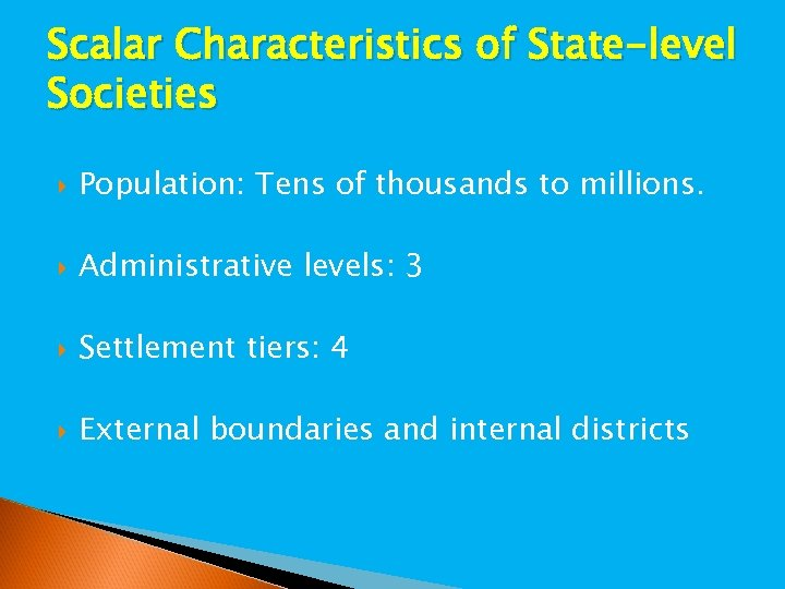 Scalar Characteristics of State-level Societies Population: Tens of thousands to millions. Administrative levels: 3