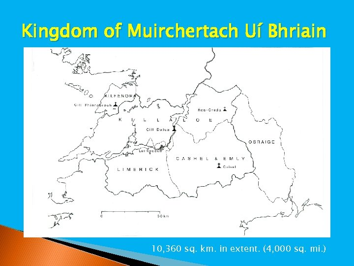 Kingdom of Muirchertach Uí Bhriain 10, 360 sq. km. in extent. (4, 000 sq.