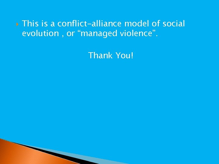 "This is a conflict-alliance model of social evolution , or ""managed violence"". Thank"