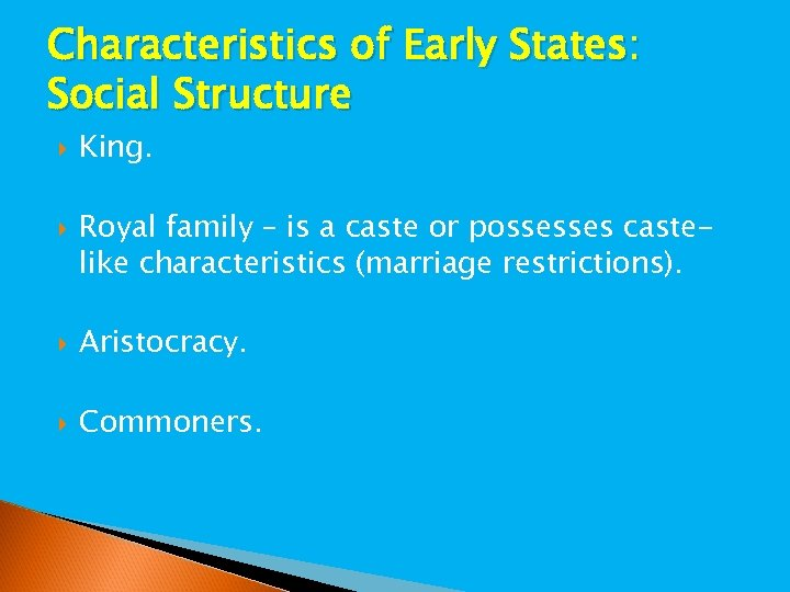 Characteristics of Early States: Social Structure King. Royal family – is a caste or
