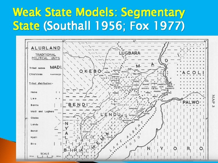 Weak State Models: Segmentary State (Southall 1956; Fox 1977)