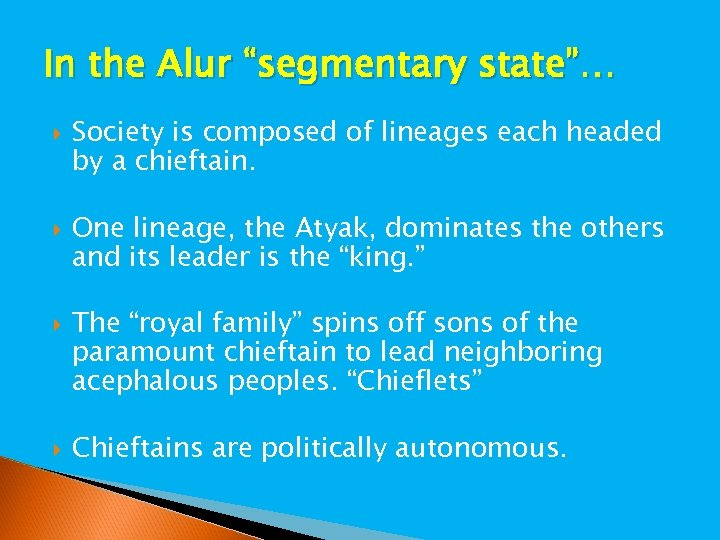 "In the Alur ""segmentary state""… Society is composed of lineages each headed by a"