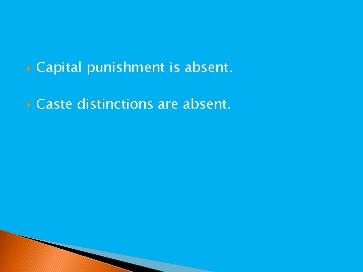 Capital punishment is absent. Caste distinctions are absent.
