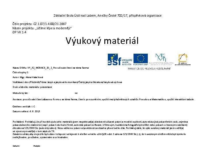 Základní škola Ústí nad Labem, Anežky České 702/17, příspěvková organizace Číslo projektu: CZ. 1.