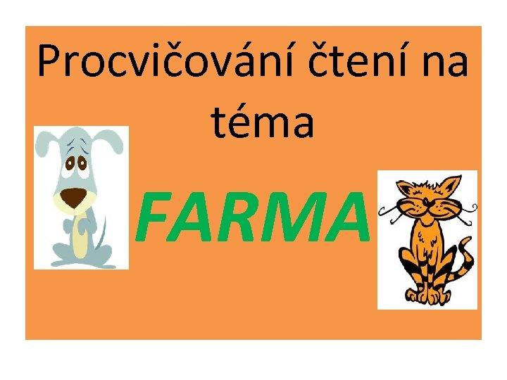 Procvičování čtení na téma FARMA