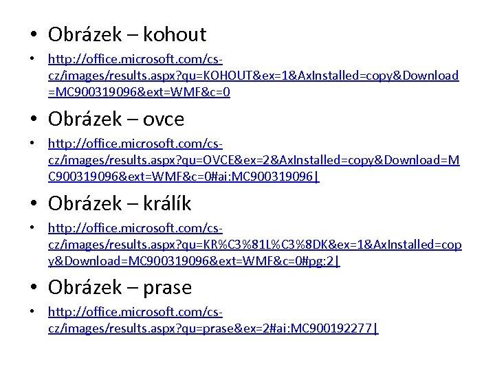 • Obrázek – kohout • http: //office. microsoft. com/cscz/images/results. aspx? qu=KOHOUT&ex=1&Ax. Installed=copy&Download =MC